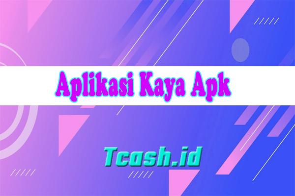 Aplikasi Kaya Apk