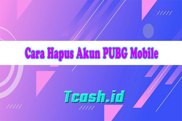 Cara Hapus Akun PUBG Mobile