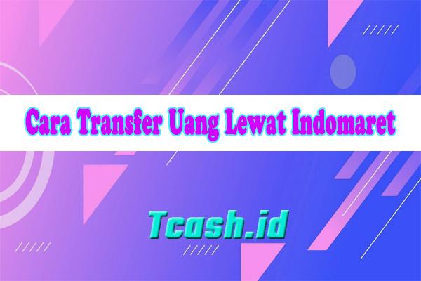 Cara Transfer Uang Lewat Indomaret