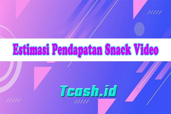 Estimasi Pendapatan Snack Video