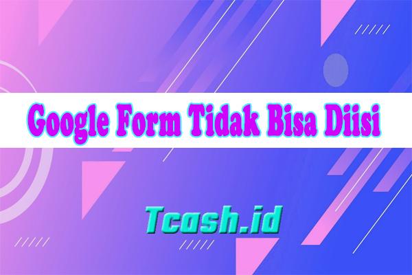 Google Form Tidak Bisa Diisi