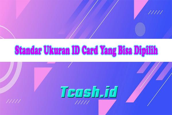 Standar Ukuran ID Card Yang Bisa Dipilih
