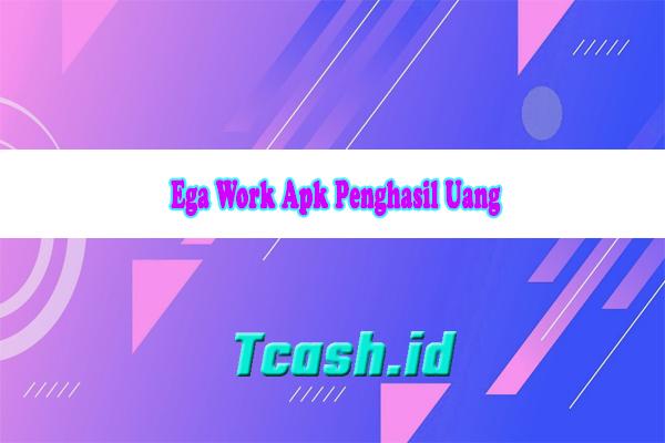 Ega Work Apk Penghasil Uang