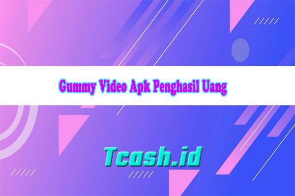 Gummy Video Apk Penghasil Uang