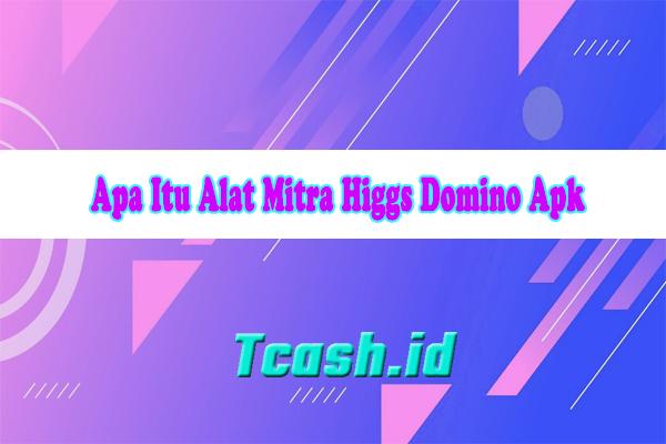Apa Itu Alat Mitra Higgs Domino Apk